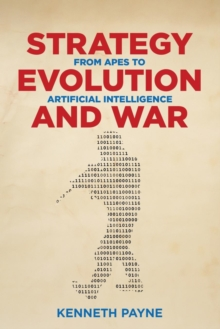 Strategy, Evolution, and War : From Apes to Artificial Intelligence, Paperback / softback Book