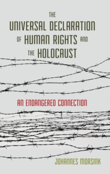 The Universal Declaration of Human Rights and the Holocaust : An Endangered Connection, Hardback Book