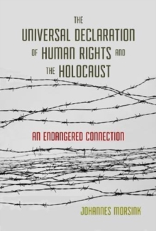 The Universal Declaration of Human Rights and the Holocaust : An Endangered Connection, Paperback / softback Book