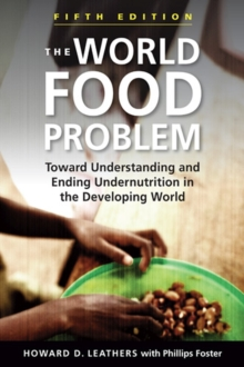The World Food Problem : Toward Understanding and Ending Undernutrition in the Developing World, Paperback / softback Book