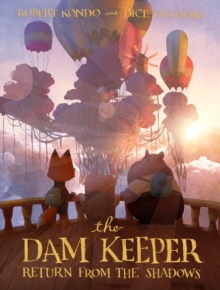 The Dam Keeper, Book 3 : Return from the Shadows, Hardback Book