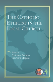 The Catholic Ethicist in the Local Church, Paperback / softback Book