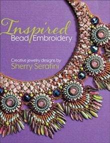 Inspired Bead Embroidery : New jewelry designs by Sherry Serafini, Hardback Book