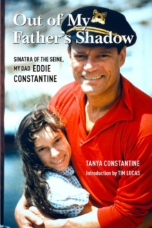 Out Of My Father's Shadow : Sinatra of the Seine, My Dad Eddie Constantine, Hardback Book
