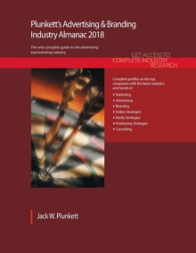 Plunkett's Advertising & Branding Industry Almanac 2018 : Advertising, Marketing, Public Relations & Branding Industry Market Research, Statistics, Trends & Leading Companies, Paperback Book