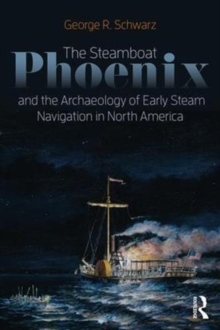 The Steamboat Phoenix and the Archaeology of Early Steam Navigation in North America, Paperback / softback Book