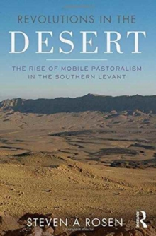 Revolutions in the Desert : The Rise of Mobile Pastoralism in the Southern Levant, Paperback / softback Book