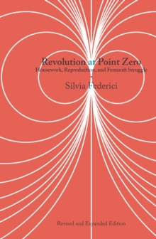 Revolution At Point Zero (2nd. Edition) : Housework, Reproduction, and Feminist Struggle, Paperback / softback Book