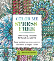 Color Me Stress-Free : Nearly 100 Coloring Templates to Unplug and Unwind, Paperback Book