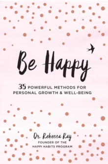 Be Happy : 35 Powerful Methods for Personal Growth & Well-Being, Hardback Book