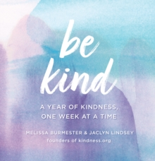 Be Kind : A Year of Kindness, One Week at a Time, Hardback Book