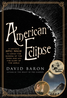 American Eclipse : A Nation's Epic Race to Catch the Shadow of the Moon and Win the Glory of the World, Hardback Book