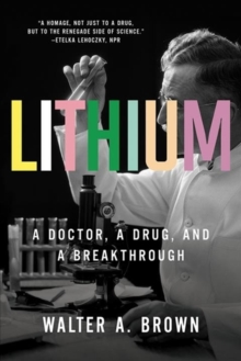 Lithium : A Doctor, a Drug, and a Breakthrough, Paperback / softback Book