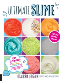 Ultimate Slime : DIY Tutorials for Crunchy Slime, Fluffy Slime, Fishbowl Slime, and More Than 100 Other Oddly Satisfying Recipes and Projects--Totally Borax Free!, Paperback / softback Book
