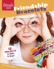 Friendship Bracelets : 12 Jewelry Designs to Make & Share, Paperback / softback Book