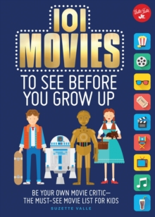 101 Movies to See Before You Grow Up : Be your own movie critic--the must-see movie list for kids, Paperback / softback Book