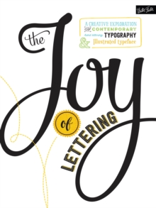 The Joy of Lettering : A creative exploration of contemporary hand lettering, typography & illustrated typeface, Paperback / softback Book