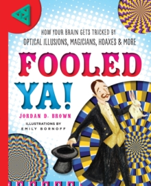 Fooled Ya! : How Your Brain Gets Tricked by Optical Illusions, Magicians, Hoaxes & More, Hardback Book