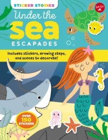 Sticker Stories: Under the Sea Escapades : Includes stickers, drawing steps, and scenes to decorate!, Paperback / softback Book