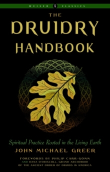 The Druidry Handbook : Spiritual Practice Rooted in the Living EarthWeiser Classics