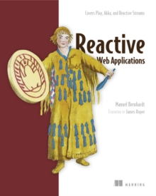 Reactive Web Applications: Covers Play, Akka, and Reactive Streams, Paperback / softback Book