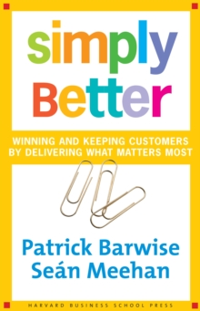 Simply Better : Winning and Keeping Customers by Delivering What Matters Most