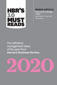 "HBR's 10 Must Reads 2020 : The Definitive Management Ideas of the Year from Harvard Business Review (with bonus article ""How CEOs Manage Time"" by Michael E. Porter and Nitin Nohria), Paperback / softback Book"