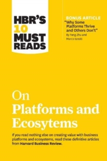 HBR's 10 Must Reads on Platforms and Ecosystems (with bonus article by