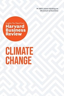 Climate Change: The Insights You Need from Harvard Business Review : The Insights You Need from Harvard Business Review