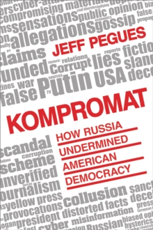 Kompromat : How Russia Undermined American Democracy, Hardback Book
