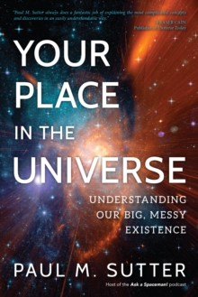 Your Place in the Universe : Understanding Our Big, Messy Existence, Paperback / softback Book