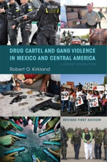 Drug Cartel and Gang Violence in Mexico and Central America : A Concise Introduction, Paperback / softback Book