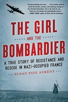 The Girl and the Bombardier : A True Story of Resistance and Rescue in Nazi-Occupied France, Paperback / softback Book