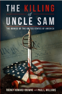 The Killing of Uncle Sam : The Demise of the United States of America, Hardback Book