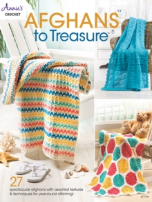 Afghans to Treasure : 27 Spectacular Afghans with Assorted Textures & Techniques for Year-Round Stitching!, Paperback / softback Book