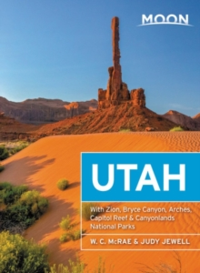 Moon Utah (Thirteenth Edition) : With Zion, Bryce Canyon, Arches, Capitol Reef & Canyonlands National Parks
