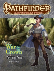 Pathfinder Adventure Path: Twilight Child (War for the Crown 3 of 6), Paperback / softback Book