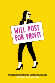 Will Post for Profit : How Brands and Influencers Are Cashing In on Social Media, Paperback / softback Book