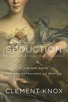 Seduction : A History From the Enlightenment to the Present
