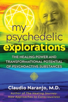 My Psychedelic Explorations : The Healing Power and Transformational Potential of Psychoactive Substances, Paperback / softback Book
