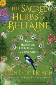 The Sacred Herbs of Spring : Magical, Healing, and Edible Plants to Celebrate Beltaine, Paperback / softback Book