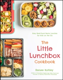 The Little Lunchbox Cookbook : Easy Real-Food Bento Lunches for Kids on the Go, Paperback / softback Book