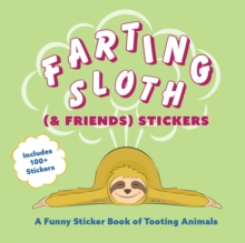 Farting Sloth (& Friends) Stickers : A Funny Sticker Book of Tooting Animals