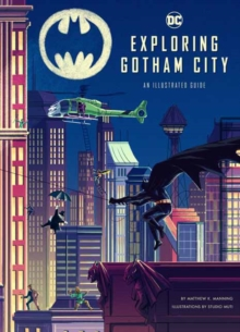 Exploring Gotham City : An Illustrated Guide, Hardback Book
