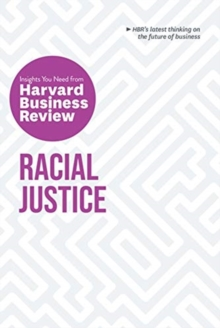 Racial Justice: The Insights You Need from Harvard Business Review : The Insights You Need from Harvard Business Review