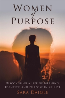 Women of Purpose : A Daily Devotional for Discovering a Meaningful Life in Christ, Hardback Book