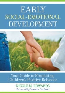 Early Social-Emotional Development : Your Guide to Promoting Children's Positive Behavior, Paperback / softback Book
