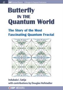 The Butterfly in the Quantum World : The Story of the Most Fascinating Quantum Fractal, Paperback / softback Book