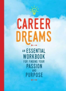 Career Dreams : An Essential Workbook for Finding Your Passion  and Purpose, Paperback / softback Book