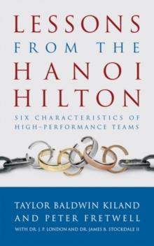 Lessons from the Hanoi Hilton : Six Characteristics of High Performance Teams